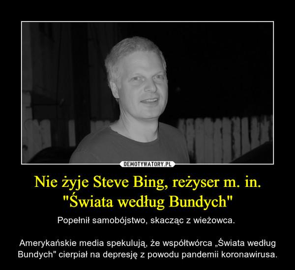 """Nie żyje Steve Bing, reżyser m. in. """"Świata według Bundych"""" – Popełnił samobójstwo, skacząc z wieżowca. Amerykańskie media spekulują, że współtwórca """"Świata według Bundych"""" cierpiał na depresję z powodu pandemii koronawirusa."""