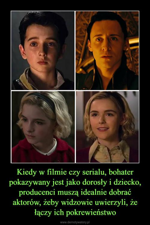 Kiedy w filmie czy serialu, bohater pokazywany jest jako dorosły i dziecko, producenci muszą idealnie dobrać aktorów, żeby widzowie uwierzyli, że łączy ich pokrewieństwo