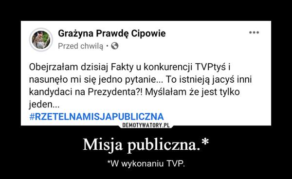 Misja publiczna.* – *W wykonaniu TVP.