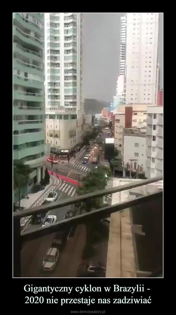 Gigantyczny cyklon w Brazylii - 2020 nie przestaje nas zadziwiać –