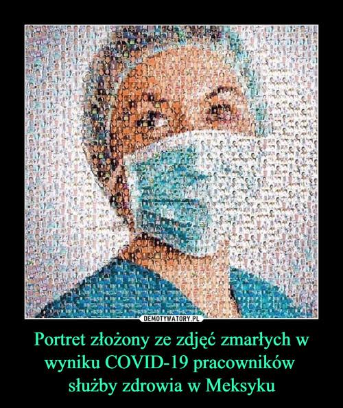 Portret złożony ze zdjęć zmarłych w wyniku COVID-19 pracowników  służby zdrowia w Meksyku