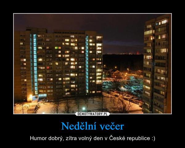 Nedělní večer – Humor dobrý, zítra volný den v České republice :)
