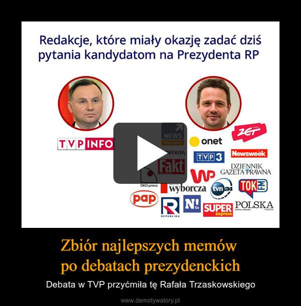 Zbiór najlepszych memów po debatach prezydenckich – Debata w TVP przyćmiła tę Rafała Trzaskowskiego