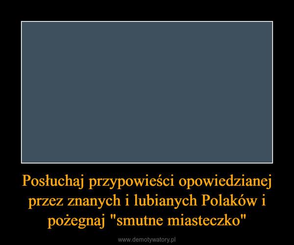 """Posłuchaj przypowieści opowiedzianej przez znanych i lubianych Polaków i pożegnaj """"smutne miasteczko"""" –"""