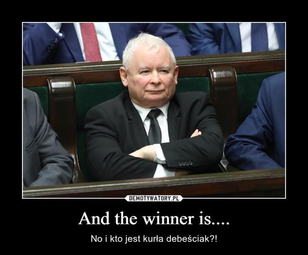 And the winner is.... – No i kto jest kurła debeściak?!