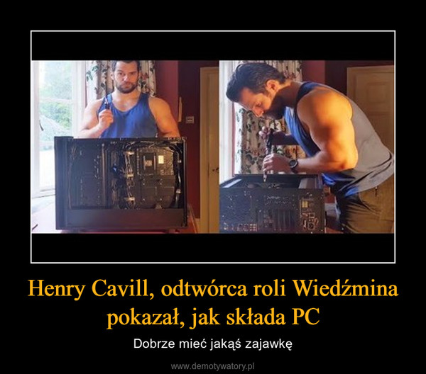 Henry Cavill, odtwórca roli Wiedźmina pokazał, jak składa PC – Dobrze mieć jakąś zajawkę