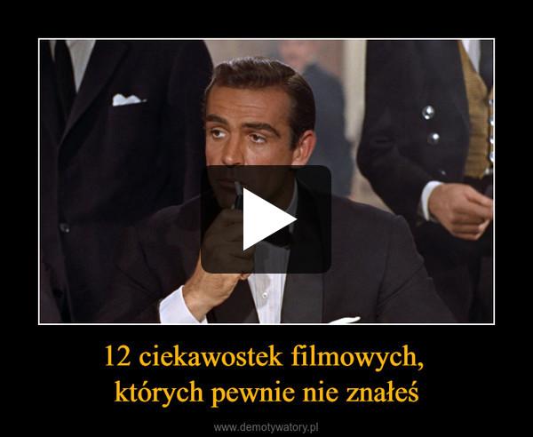 12 ciekawostek filmowych, których pewnie nie znałeś –