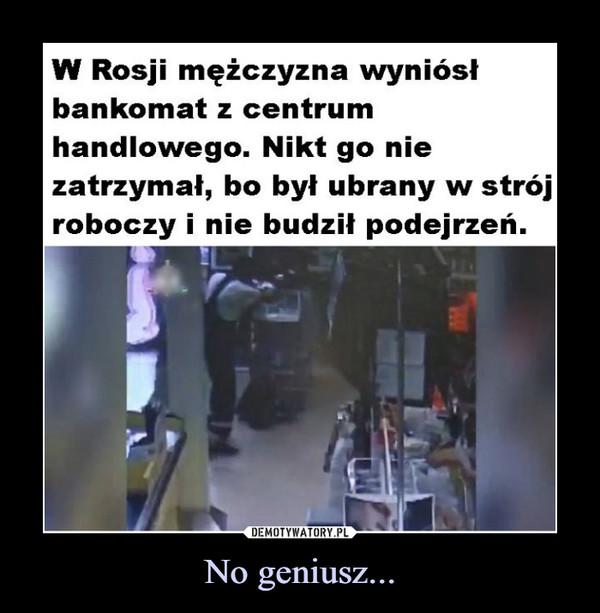 No geniusz... –  W Rosji mężczyzna wyniósłbankomat z centrumhandlowego. Nikt go niezatrzymał, bo był ubrany w strójroboczy i nie budził podejrzeń.