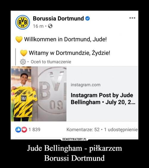 Jude Bellingham - piłkarzem Borussi Dortmund