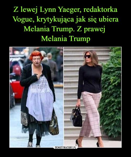 Z lewej Lynn Yaeger, redaktorka Vogue, krytykująca jak się ubiera Melania Trump. Z prawej  Melania Trump