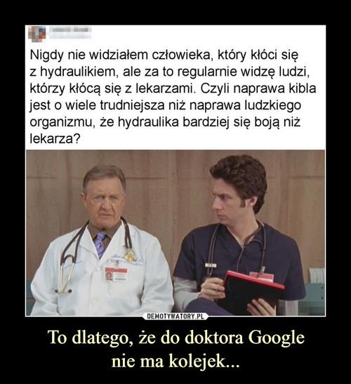 To dlatego, że do doktora Google nie ma kolejek...