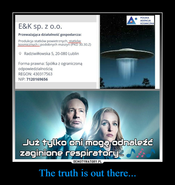 The truth is out there... –