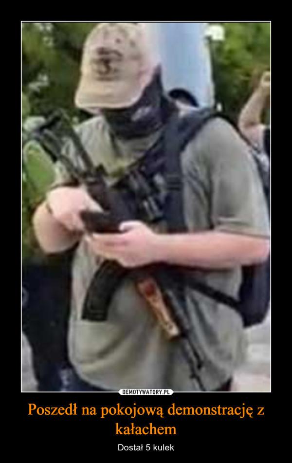 Poszedł na pokojową demonstrację z kałachem – Dostał 5 kulek