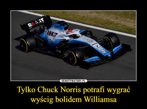 Tylko Chuck Norris potrafi wygrać wyścig bolidem Williamsa –