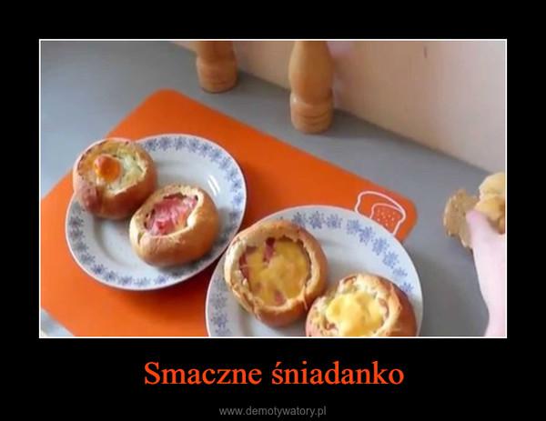 Smaczne śniadanko –