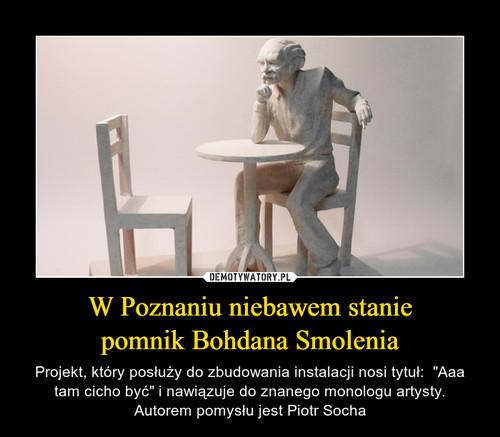 W Poznaniu niebawem stanie pomnik Bohdana Smolenia