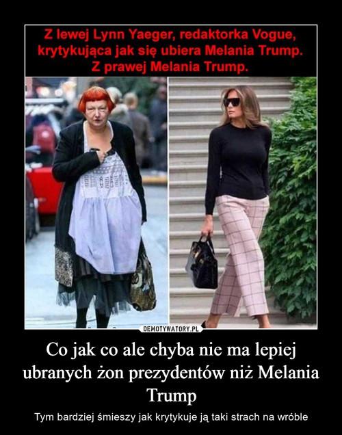 Co jak co ale chyba nie ma lepiej ubranych żon prezydentów niż Melania Trump