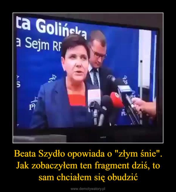 """Beata Szydło opowiada o """"złym śnie"""". Jak zobaczyłem ten fragment dziś, to sam chciałem się obudzić –"""