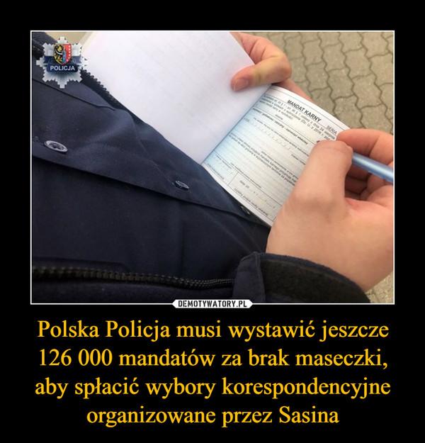 Polska Policja musi wystawić jeszcze 126 000 mandatów za brak maseczki, aby spłacić wybory korespondencyjne organizowane przez Sasina –