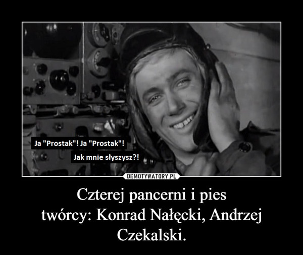 Czterej pancerni i piestwórcy: Konrad Nałęcki, Andrzej Czekalski. –