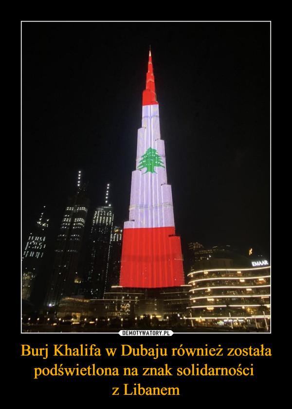 Burj Khalifa w Dubaju również została podświetlona na znak solidarności z Libanem –