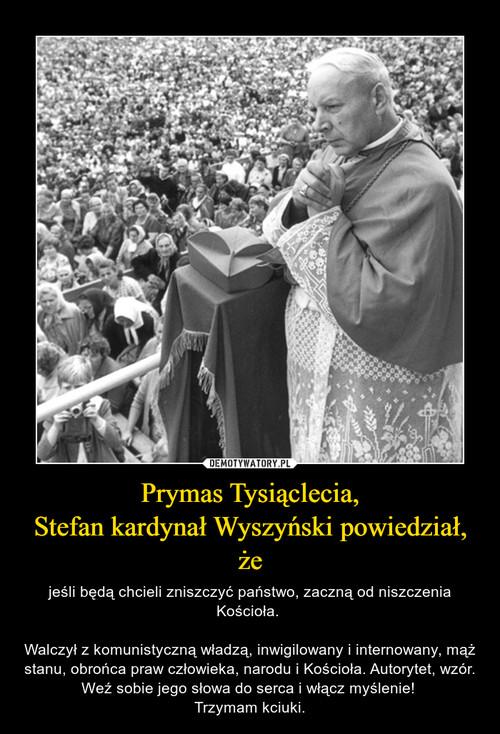 Prymas Tysiąclecia, Stefan kardynał Wyszyński powiedział, że