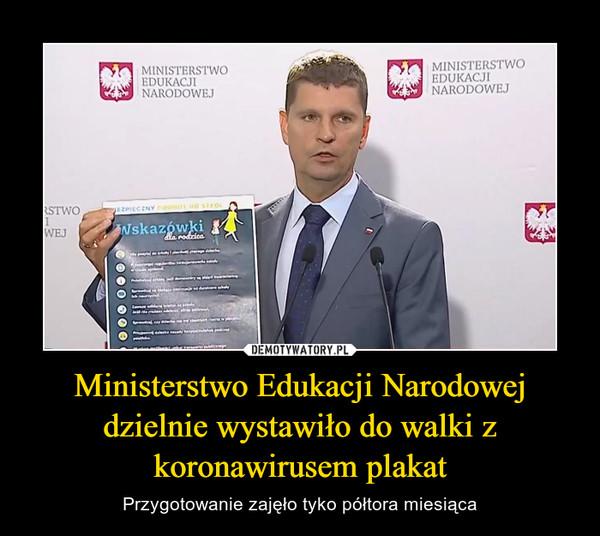 Ministerstwo Edukacji Narodowej dzielnie wystawiło do walki z koronawirusem plakat – Przygotowanie zajęło tyko półtora miesiąca