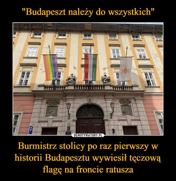 Burmistrz stolicy po raz pierwszy w historii Budapesztu wywiesił tęczową flagę na froncie ratusza –