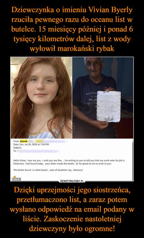 Dziewczynka o imieniu Vivian Byerly rzuciła pewnego razu do oceanu list w butelce. 15 miesięcy później i ponad 6 tysięcy kilometrów dalej, list z wody wyłowił marokański rybak Dzięki uprzejmości jego siostrzeńca, przetłumaczono list, a zaraz potem wysłano odpowiedź na email podany w liście. Zaskoczenie nastoletniej dziewczyny było ogromne!