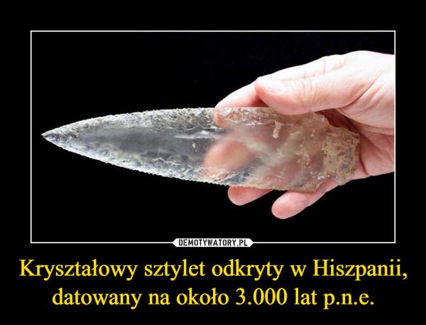 Kryształowy sztylet odkryty w Hiszpanii, datowany na około 3.000 lat p.n.e. –