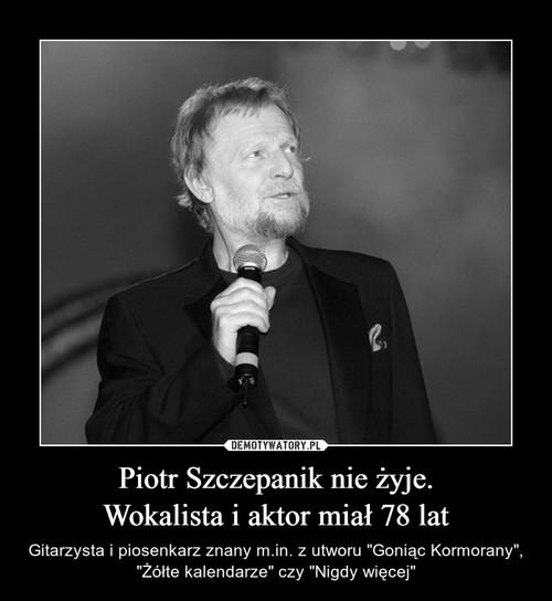 Piotr Szczepanik nie żyje. Wokalista i aktor miał 78 lat