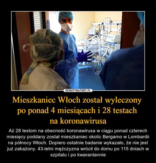 Mieszkaniec Włoch został wyleczony  po ponad 4 miesiącach i 28 testach  na koronawirusa