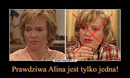 Prawdziwa Alina jest tylko jedna!