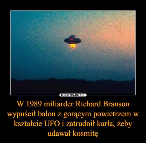 W 1989 miliarder Richard Branson wypuścił balon z gorącym powietrzem w kształcie UFO i zatrudnił karła, żeby udawał kosmitę