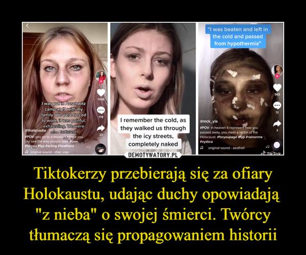 """Tiktokerzy przebierają się za ofiary Holokaustu, udając duchy opowiadają """"z nieba"""" o swojej śmierci. Twórcy tłumaczą się propagowaniem historii –"""