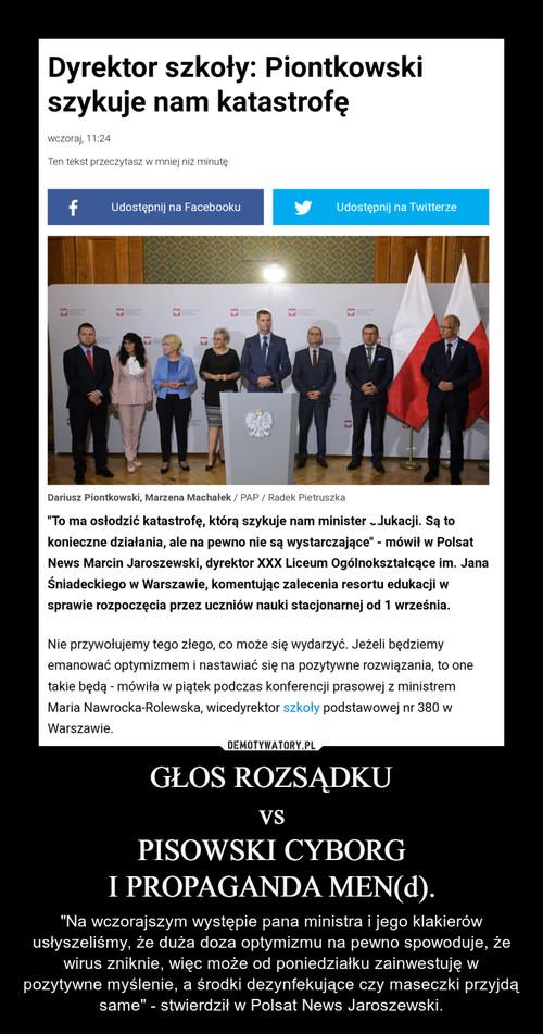 GŁOS ROZSĄDKU vs PISOWSKI CYBORG I PROPAGANDA MEN(d).