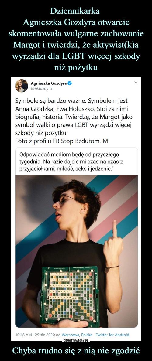 Dziennikarka  Agnieszka Gozdyra otwarcie skomentowała wulgarne zachowanie Margot i twierdzi, że aktywist(k)a wyrządzi dla LGBT więcej szkody niż pożytku Chyba trudno się z nią nie zgodzić