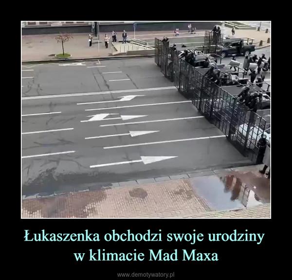 Łukaszenka obchodzi swoje urodziny w klimacie Mad Maxa –