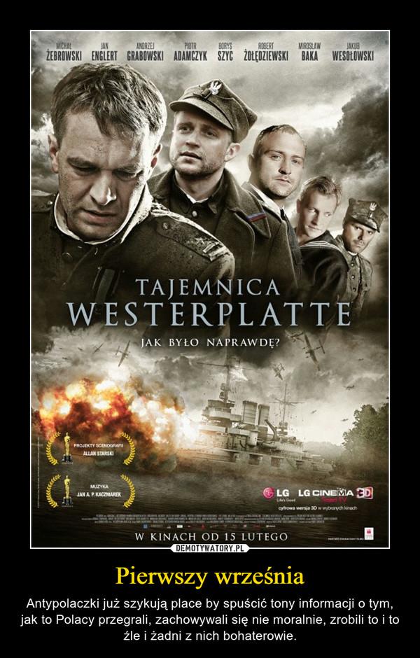 Pierwszy września – Antypolaczki już szykują place by spuścić tony informacji o tym, jak to Polacy przegrali, zachowywali się nie moralnie, zrobili to i to źle i żadni z nich bohaterowie.