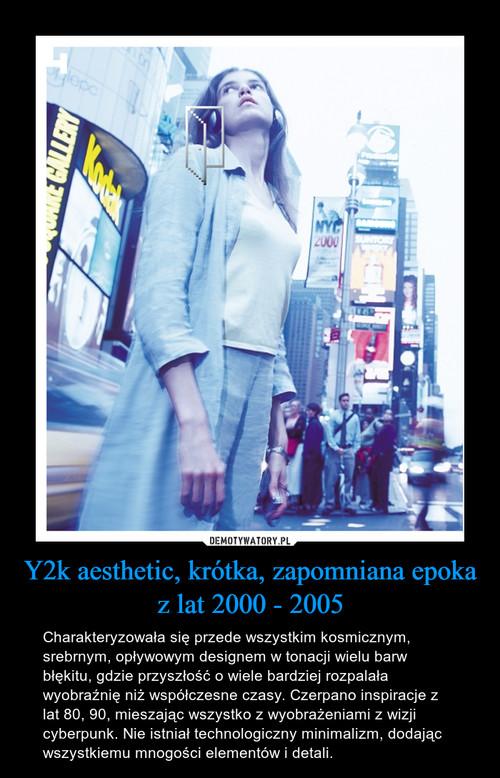 Y2k aesthetic, krótka, zapomniana epoka z lat 2000 - 2005