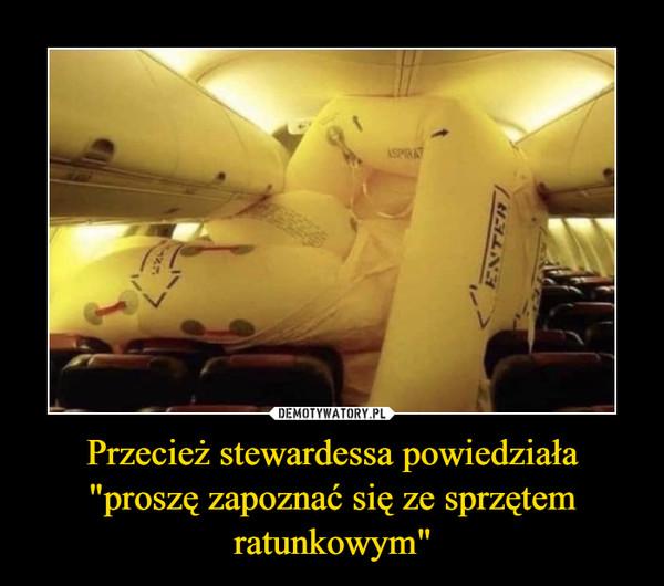 """Przecież stewardessa powiedziała """"proszę zapoznać się ze sprzętem ratunkowym"""" –"""