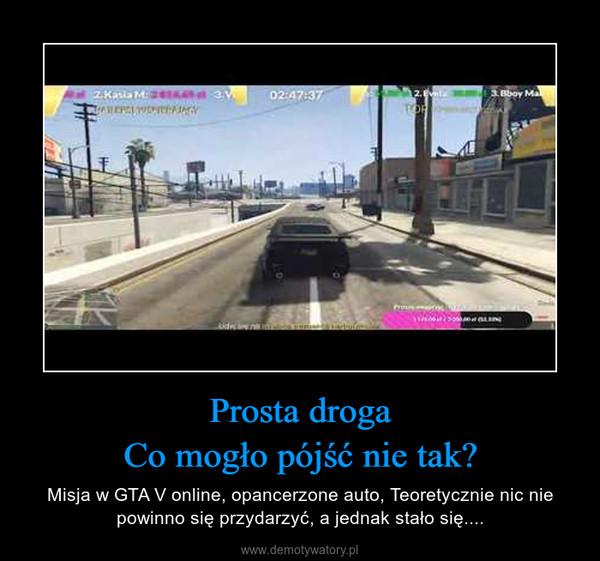 Prosta drogaCo mogło pójść nie tak? – Misja w GTA V online, opancerzone auto, Teoretycznie nic nie powinno się przydarzyć, a jednak stało się....
