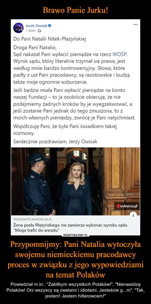 Brawo Panie Jurku! Przypomnijmy: Pani Natalia wytoczyła swojemu niemieckiemu pracodawcy proces w związku z jego wypowiedziami na temat Polaków