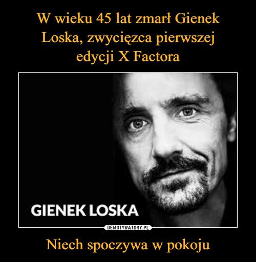 W wieku 45 lat zmarł Gienek Loska, zwycięzca pierwszej edycji X Factora Niech spoczywa w pokoju