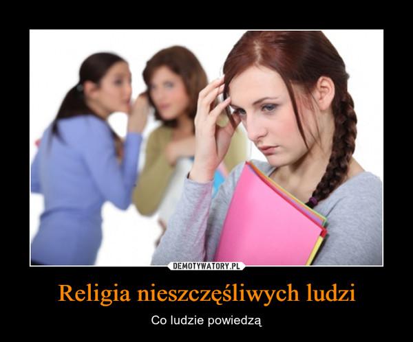 Religia nieszczęśliwych ludzi – Co ludzie powiedzą