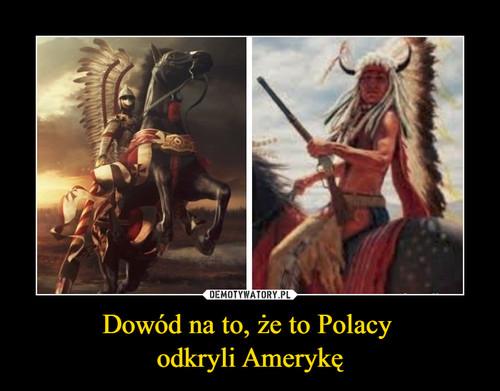 Dowód na to, że to Polacy  odkryli Amerykę