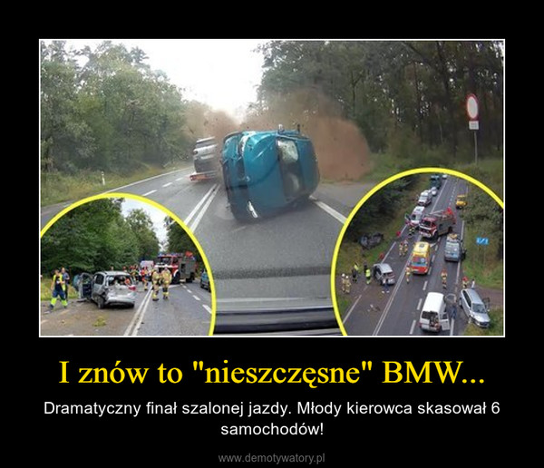 """I znów to """"nieszczęsne"""" BMW... – Dramatyczny finał szalonej jazdy. Młody kierowca skasował 6 samochodów!"""