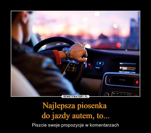 Najlepsza piosenka do jazdy autem, to... – Piszcie swoje propozycje w komentarzach