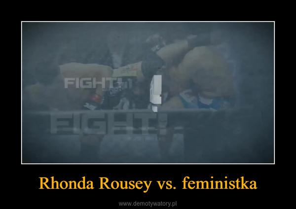 Rhonda Rousey vs. feministka –