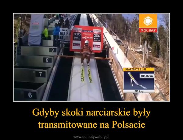 Gdyby skoki narciarskie były transmitowane na Polsacie –
